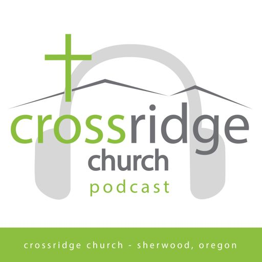 Cover art for podcast Crossridge Church - Sherwood Oregon