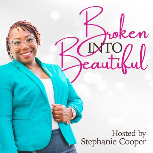 Cover art for podcast Broken Into Beautiful Podcast With Stephanie Cooper