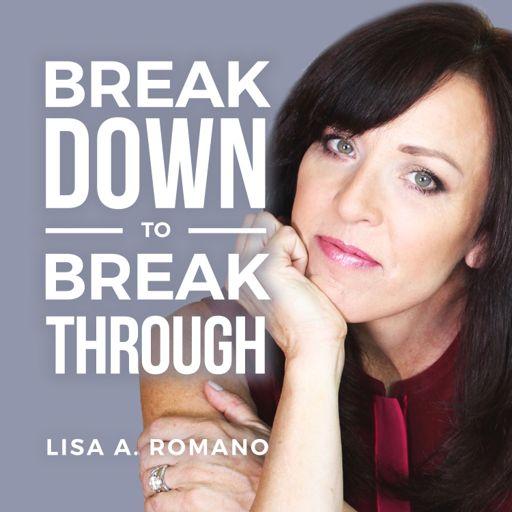 Cover art for podcast Lisa A Romano Breakdown to Breakthroughs