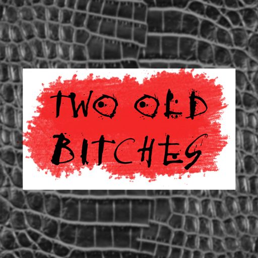 Cover art for podcast Two Old Bitches: Stories from Women who Reimagine, Reinvent and Rebel