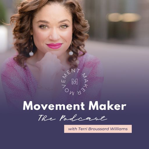 Cover art for podcast Movement Maker: The Podcast with Terri Broussard Williams