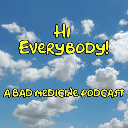 Cover art for podcast Hi Everybody - A Bad Medicine Podcast