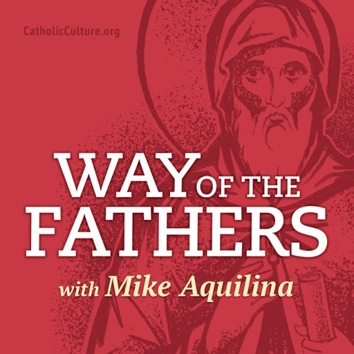 Cover art for podcast Way of the Fathers with Mike Aquilina
