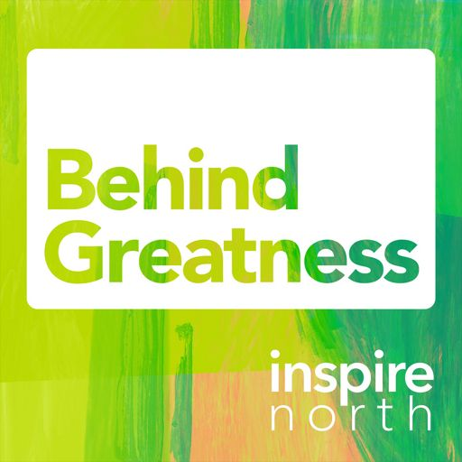 Cover art for podcast Behind Greatness by Inspire North