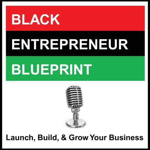 Cover art for podcast BLACK ENTREPRENEUR BLUEPRINT