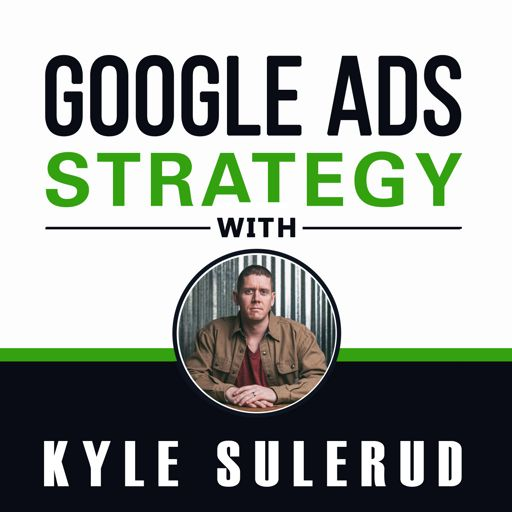 Cover art for podcast Google Ads Strategy with Kyle Sulerud