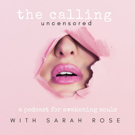 Cover art for podcast The Calling Uncensored with Sarah Rose