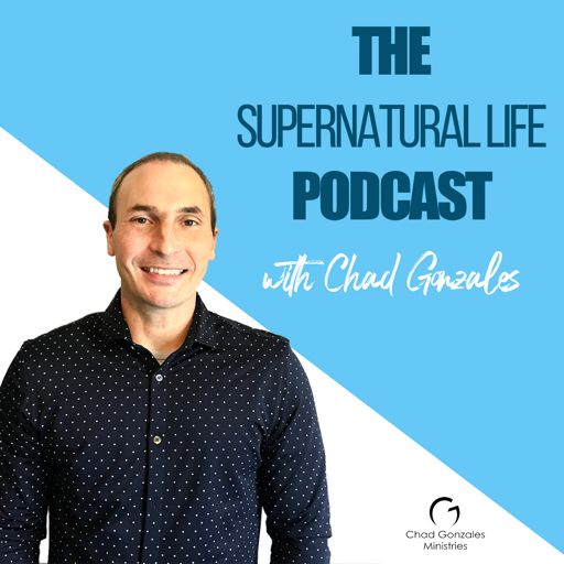 Cover art for podcast The Supernatural Life Podcast with Chad Gonzales