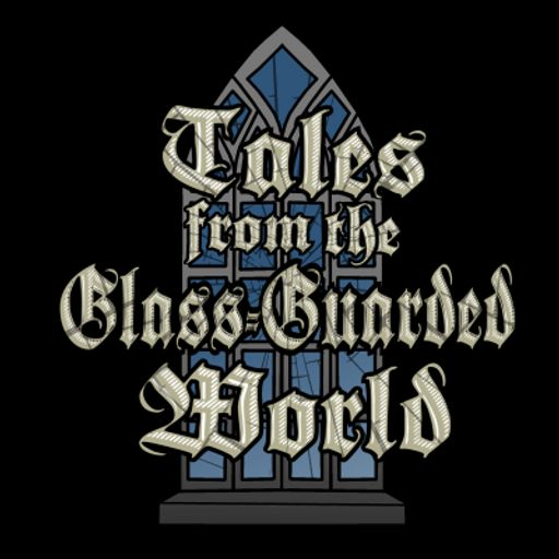Cover art for podcast Tales from the Glass-Guarded World