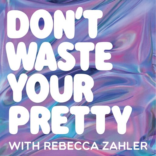 Cover art for podcast Don't Waste Your Pretty