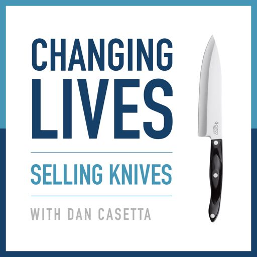 Cover art for podcast Changing Lives Selling Knives