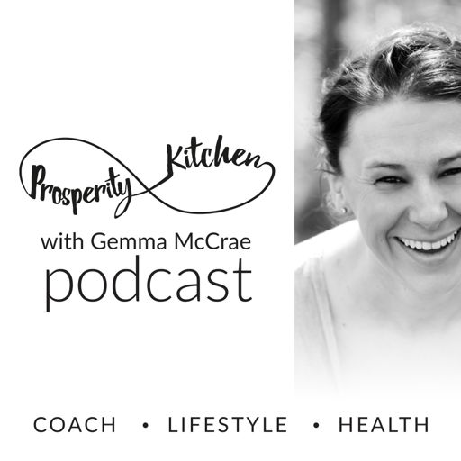 Cover art for podcast Prosperity Kitchen Podcast with Gemma McCrae