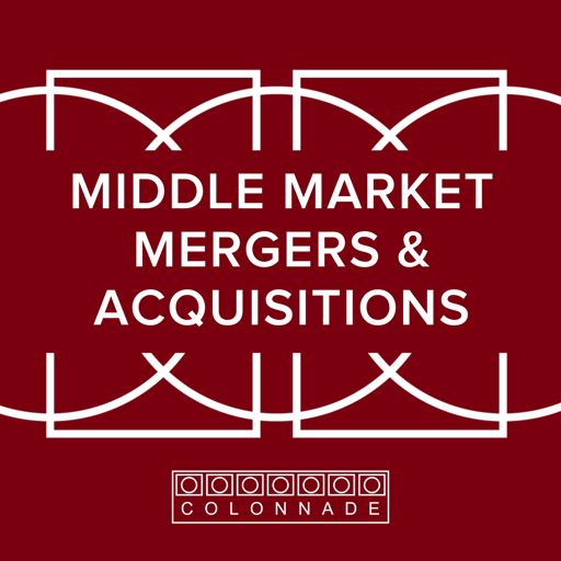 Cover art for podcast Middle Market Mergers and Acquisitions by Colonnade Advisors