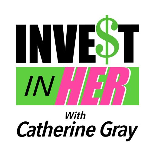 Cover art for podcast Invest In Her with Catherine Gray