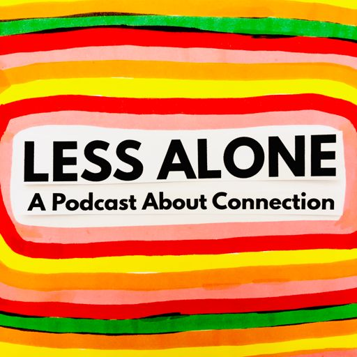 Cover art for podcast Less Alone: A Podcast About Connection