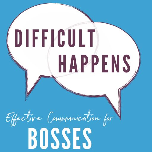 Cover art for podcast Difficult Happens; Effective Communication for Bosses
