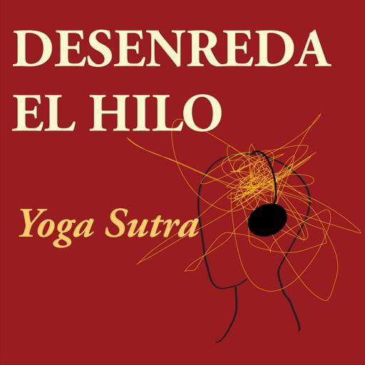 Cover art for podcast Desenreda el Hilo: Viviendo el Yoga Sutra hoy