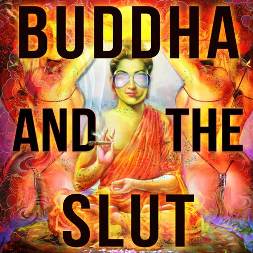 Cover art for podcast BUDDHA AND THE SLUT