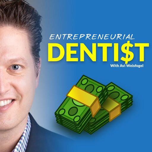 Cover art for podcast Entrepreneurial Dentist Podcast with Avi Weisfogel