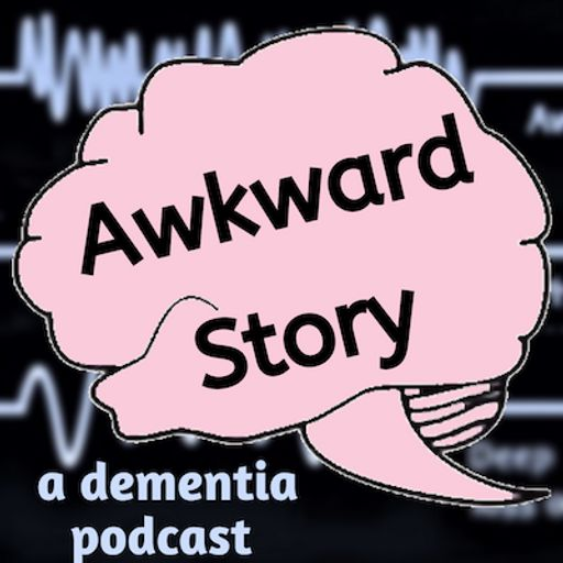 Cover art for podcast Awkward Story: A Dementia Podcast