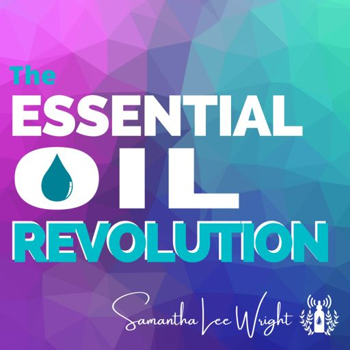 Cover art for podcast The Essential Oil Revolution w/ Essential Oils Educator Samantha Lee Wright