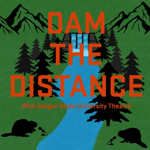 Cover art for podcast Dam the Distance with Oregon State University Theatre
