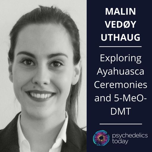 Malin Vedøy Uthaug - Exploring Ayahuasca Ceremonies and 5-MeO-DMT
