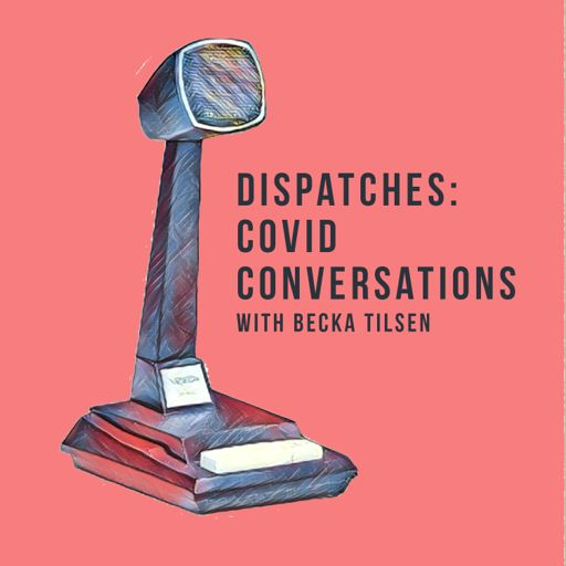 Cover art for podcast Dispatches: Covid Conversations