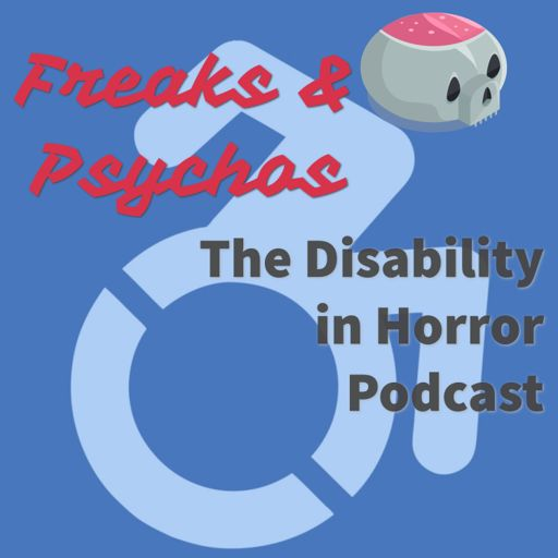 Cover art for podcast Freaks and Psychos: The Disability in Horror Podcast