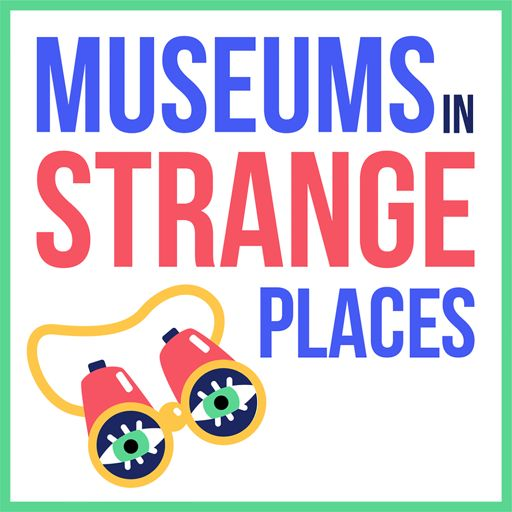 Cover art for podcast Museums in Strange Places
