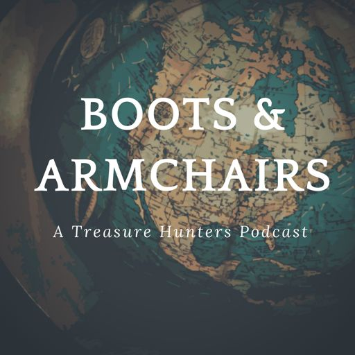 Cover art for podcast Boots and Armchairs: A Treasure Hunters Podcast