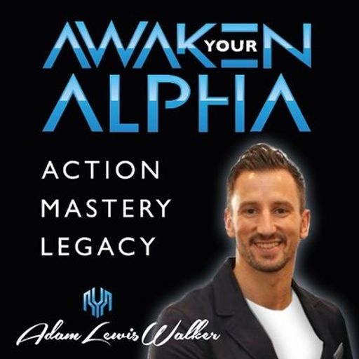 Cover art for podcast Awaken Your Alpha with Adam Lewis Walker
