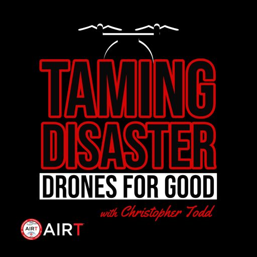 Cover art for podcast Taming Disaster: Drones For Good