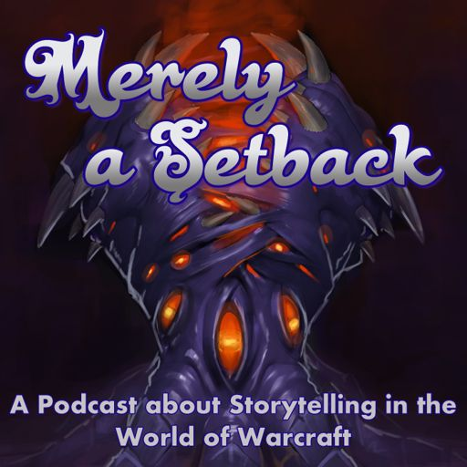 Cover art for podcast Merely a Setback: A Podcast about Storytelling in the World of Warcraft