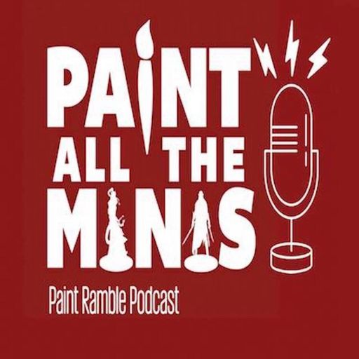 Cover art for podcast Paint All The Minis Paint Ramble