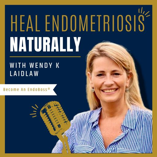 Cover art for podcast Heal Endometriosis Naturally With Wendy K Laidlaw
