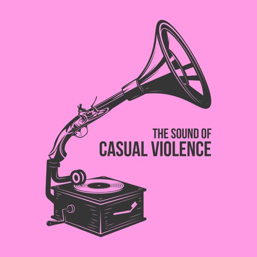 Cover art for podcast The Sound of Casual Violence