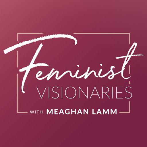 Cover art for podcast Feminist Visionaries