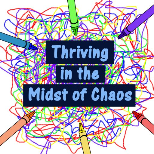 Cover art for podcast Thriving in the Midst of Chaos: Parenting With Special Needs Kids