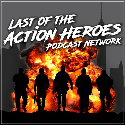 Cover art for podcast Last of the Action Heroes Podcast Network