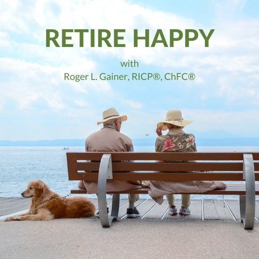 Cover art for podcast Retire Happy with Roger Gainer