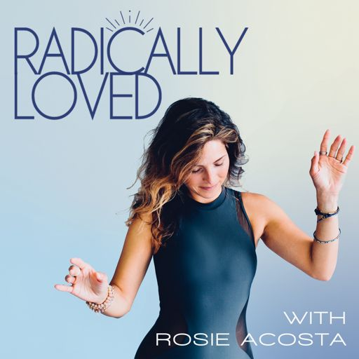 Cover art for podcast Radically Loved Radio with Rosie Acosta