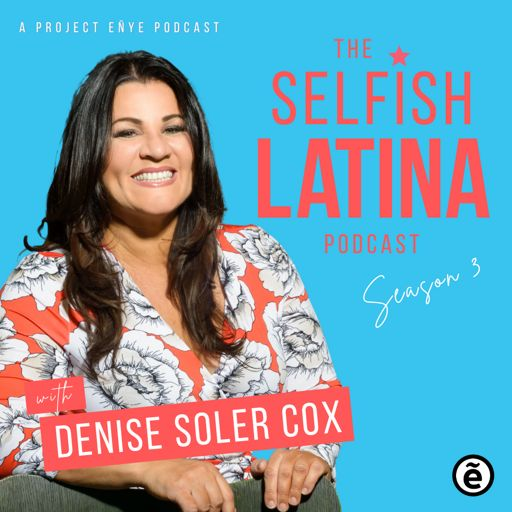 Cover art for podcast The Self-ish Latina Podcast