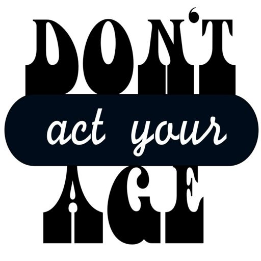 Cover art for podcast Don't Act Your Age podcast