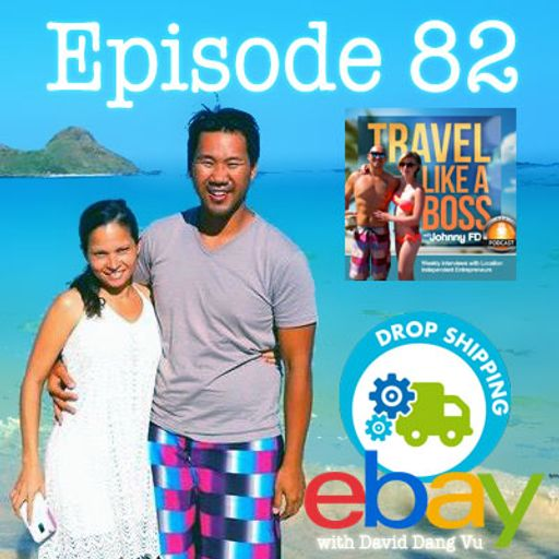 Ep 82 - eBay Dropshipping Success with David Dang Vu from Travel