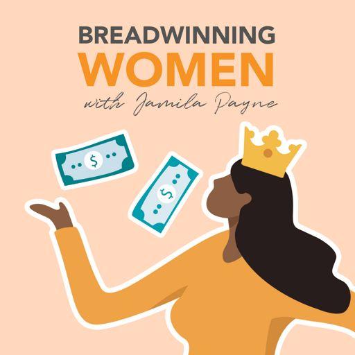 Cover art for podcast Breadwinning Women with Jamila Payne