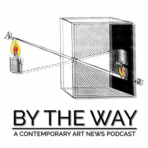 Cover art for podcast By The Way: A Contemporary Art News Podcast