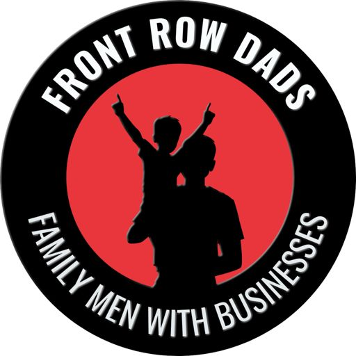 Cover art for podcast Front Row Dads | Family Men with Businesses, Not Businessmen with Families