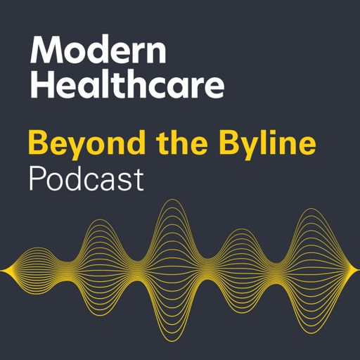 Cover art for podcast Modern Healthcare's Beyond the Byline