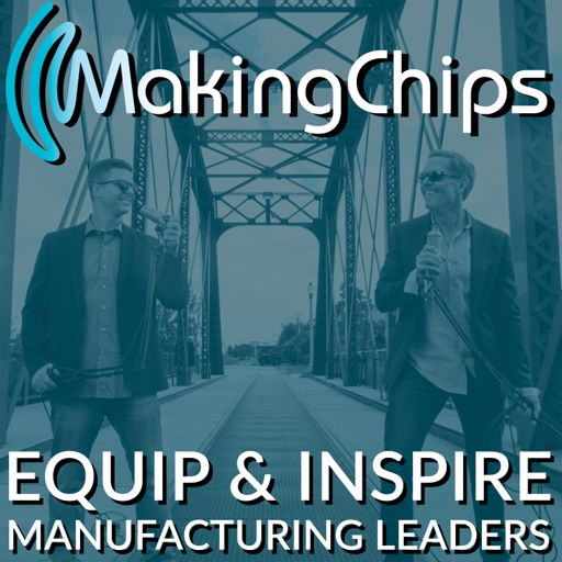 Cover art for podcast The MAKING CHIPS Podcast for Manufacturing Leaders with Jason Zenger & Jim Carr